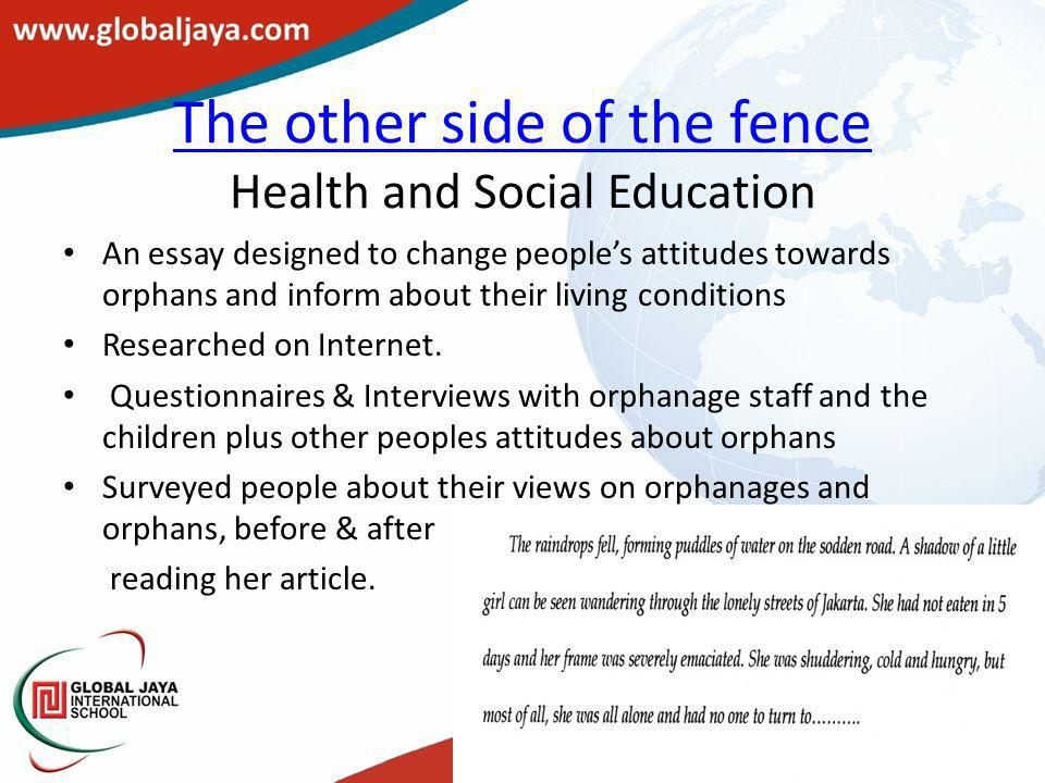 The other side of the fence The other side of the fence Health and Social Education An essay designed to change people's attitudes towards orphans and