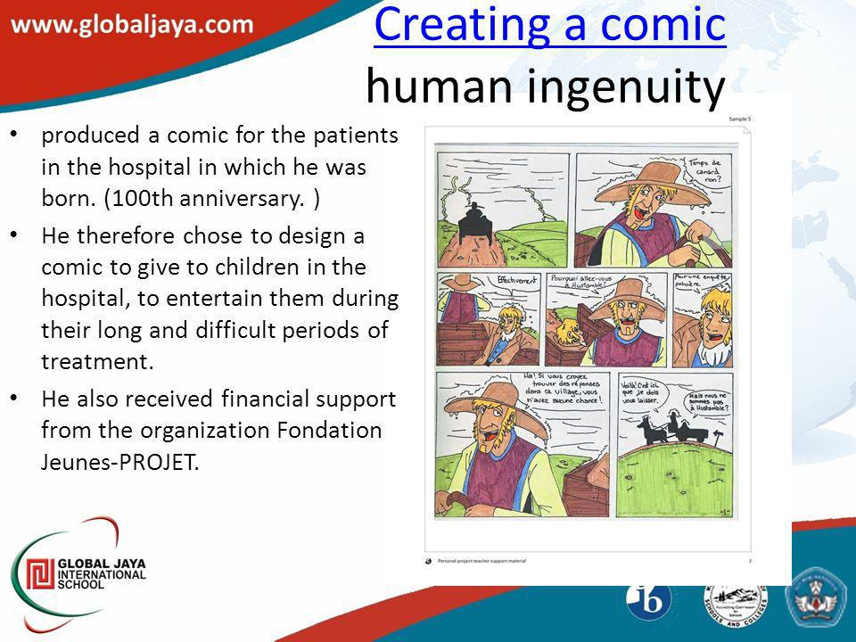 Creating a comic Creating a comic human ingenuity produced a comic for the patients in the hospital in which he was born. (100th anniversary. ) He the