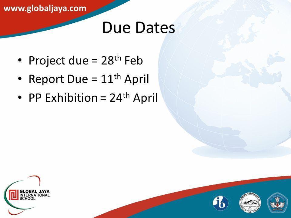 Due Dates Project due = 28 th Feb Report Due = 11 th April PP Exhibition = 24 th April