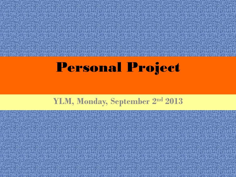 Personal Project YLM, Monday, September 2 nd 2013