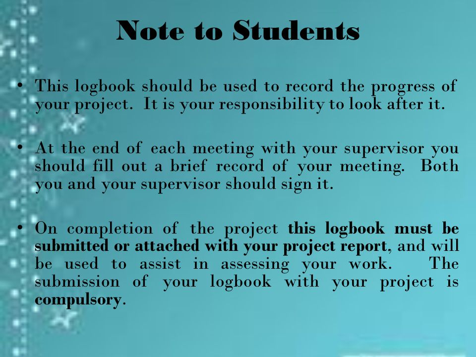 Note to Students This logbook should be used to record the progress of your project.