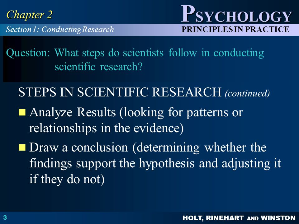 HOLT, RINEHART AND WINSTON P SYCHOLOGY PRINCIPLES IN PRACTICE 3 Chapter 2 Question: What steps do scientists follow in conducting scientific research.