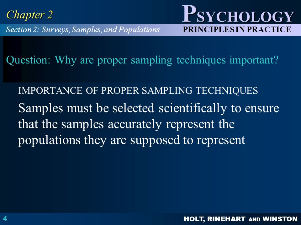 HOLT, RINEHART AND WINSTON P SYCHOLOGY PRINCIPLES IN PRACTICE 4 Chapter 2 Question: Why are proper sampling techniques important.