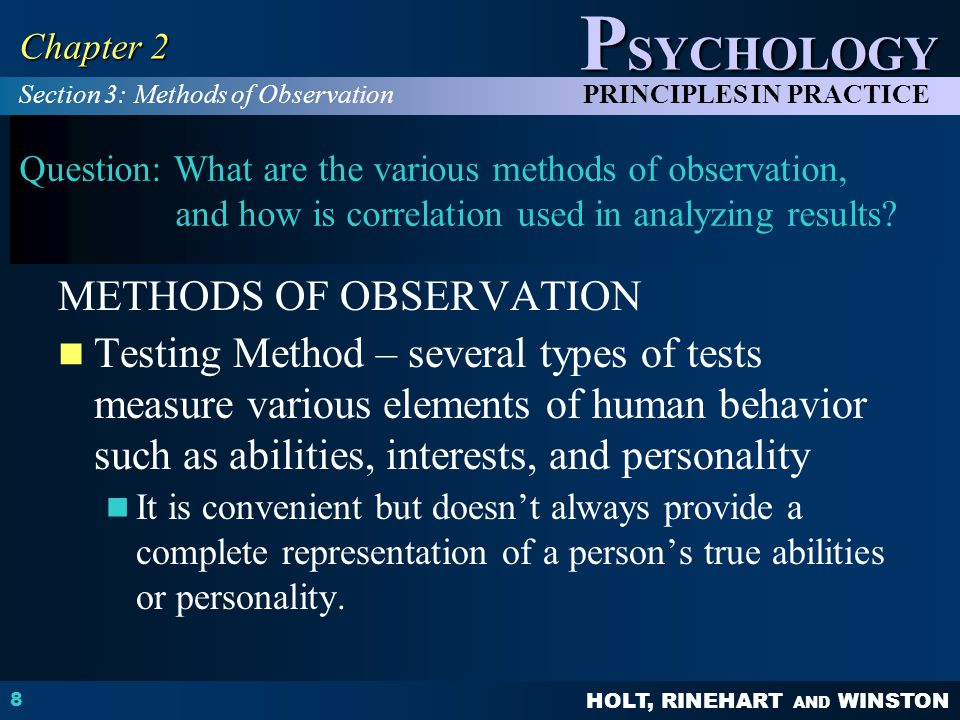 HOLT, RINEHART AND WINSTON P SYCHOLOGY PRINCIPLES IN PRACTICE 8 Chapter 2 Question: What are the various methods of observation, and how is correlation used in analyzing results.