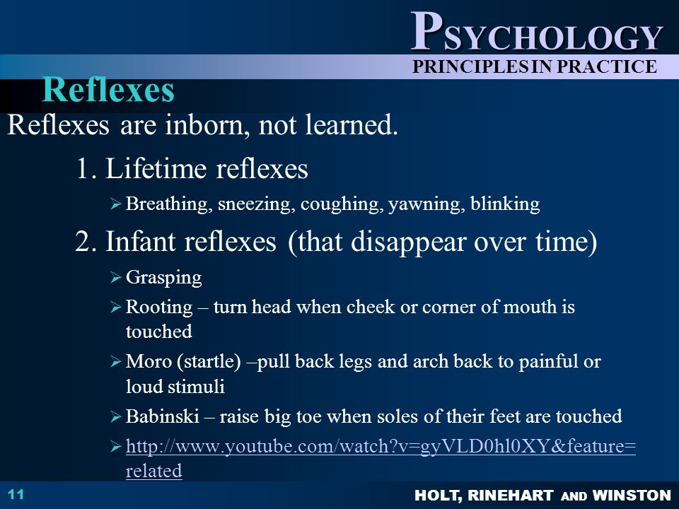 HOLT, RINEHART AND WINSTON P SYCHOLOGY PRINCIPLES IN PRACTICE Reflexes are inborn, not learned. 1. Lifetime reflexes  Breathing, sneezing, coughing,