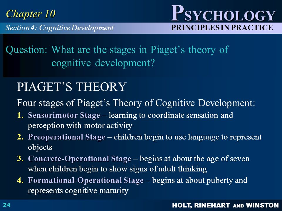 HOLT, RINEHART AND WINSTON P SYCHOLOGY PRINCIPLES IN PRACTICE 24 Chapter 10 Question: What are the stages in Piaget's theory of cognitive development?