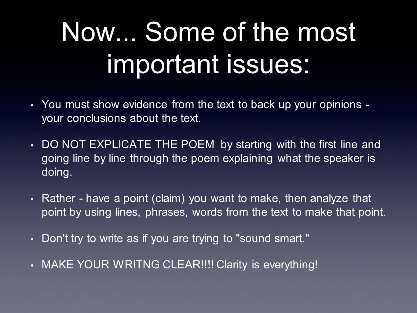 Now... Some of the most important issues: You must show evidence from the text to back up your opinions - your conclusions about the text. DO NOT EXPL