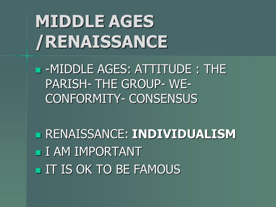 MIDDLE AGES /RENAISSANCE -MIDDLE AGES: ATTITUDE : THE PARISH- THE GROUP- WE- CONFORMITY- CONSENSUS -MIDDLE AGES: ATTITUDE : THE PARISH- THE GROUP- WE-