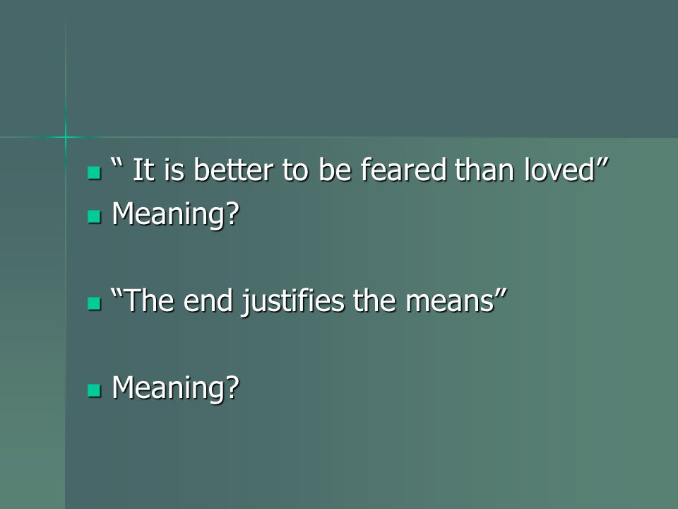 It is better to be feared than loved It is better to be feared than loved Meaning.