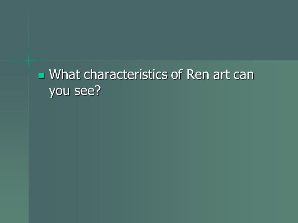 What characteristics of Ren art can you see? What characteristics of Ren art can you see?