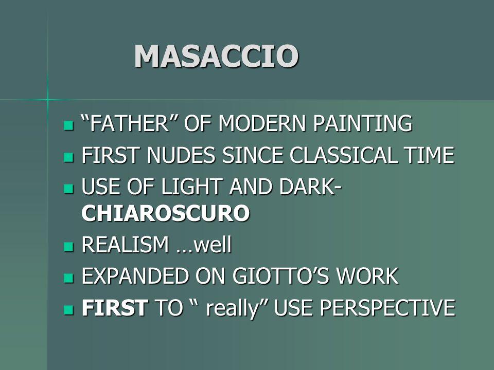 """MASACCIO MASACCIO """"FATHER"""" OF MODERN PAINTING """"FATHER"""" OF MODERN PAINTING FIRST NUDES SINCE CLASSICAL TIME FIRST NUDES SINCE CLASSICAL TIME USE OF LIG"""