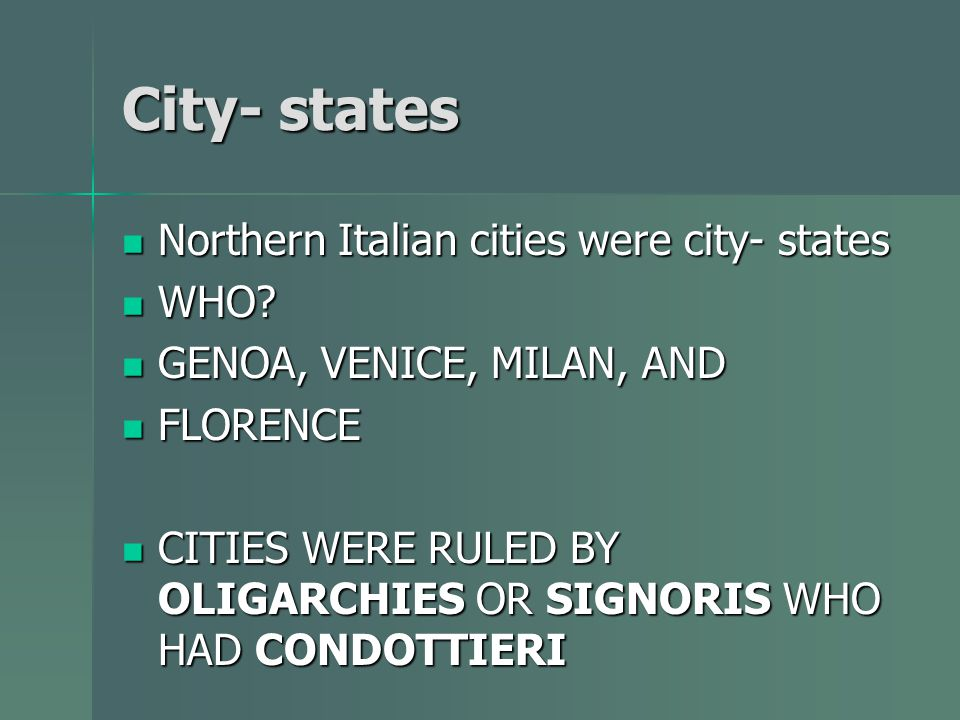 City- states Northern Italian cities were city- states Northern Italian cities were city- states WHO.
