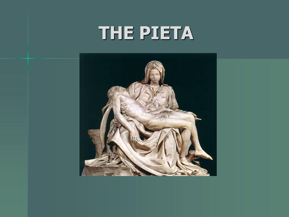THE PIETA THE PIETA