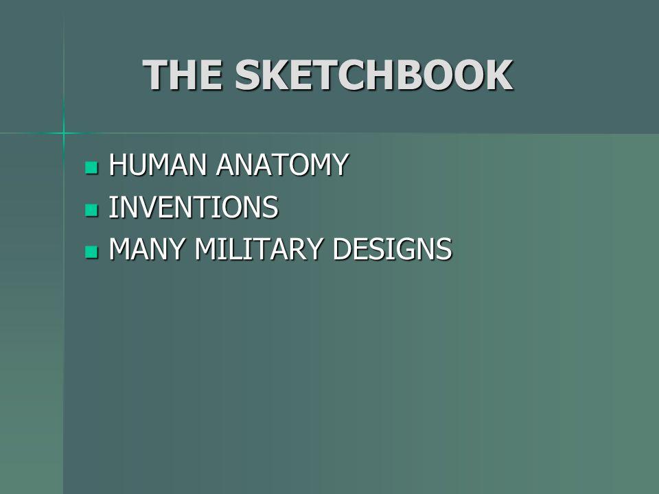 THE SKETCHBOOK THE SKETCHBOOK HUMAN ANATOMY HUMAN ANATOMY INVENTIONS INVENTIONS MANY MILITARY DESIGNS MANY MILITARY DESIGNS