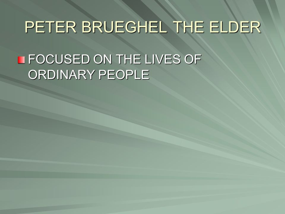 PETER BRUEGHEL THE ELDER FOCUSED ON THE LIVES OF ORDINARY PEOPLE
