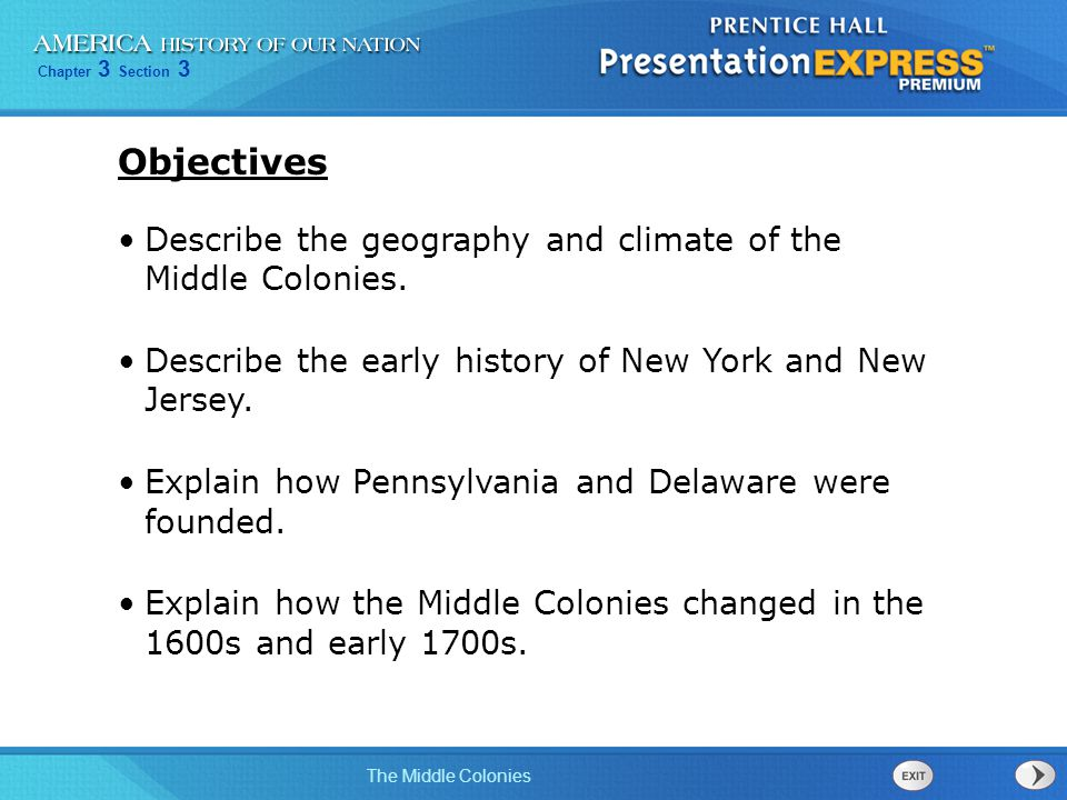 Chapter 3 Section 3 The Middle Colonies Describe the geography and climate of the Middle Colonies. Describe the early history of New York and New Jers