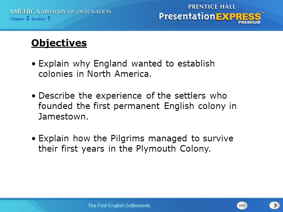 Chapter 3 Section 1 The First English Settlements Explain why England wanted to establish colonies in North America. Describe the experience of the se