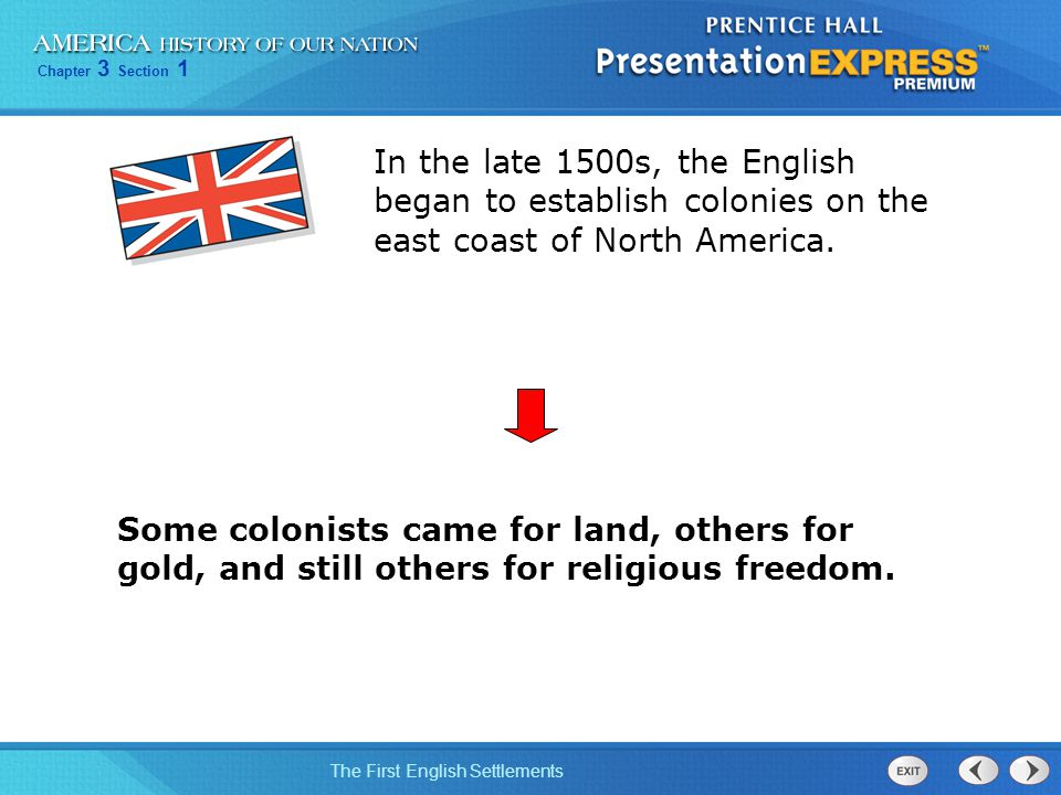Chapter 3 Section 1 The First English Settlements Some colonists came for land, others for gold, and still others for religious freedom. In the late 1