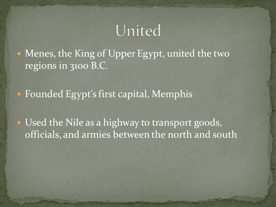 Menes, the King of Upper Egypt, united the two regions in 3100 B.C.