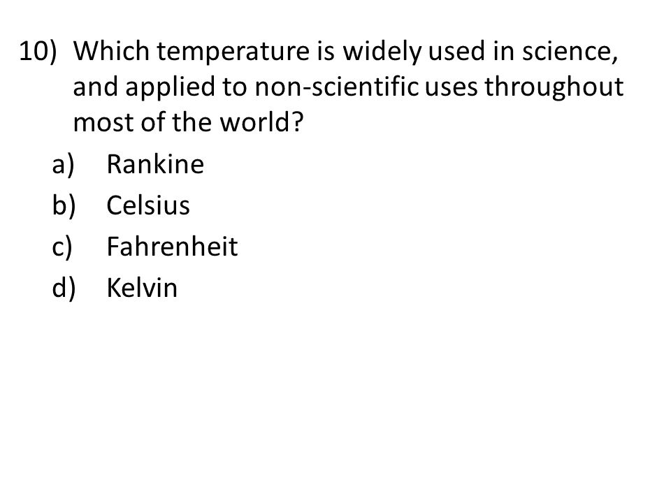 10)Which temperature is widely used in science, and applied to non-scientific uses throughout most of the world.