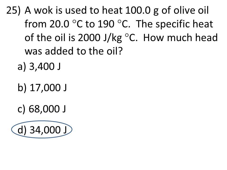 25)A wok is used to heat 100.0 g of olive oil from 20.0  C to 190  C.