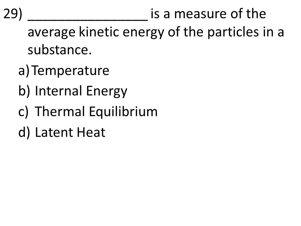 29)________________ is a measure of the average kinetic energy of the particles in a substance.