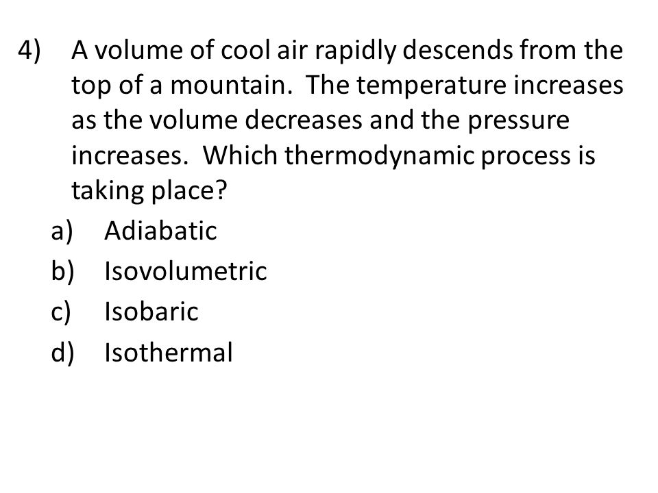 4)A volume of cool air rapidly descends from the top of a mountain.