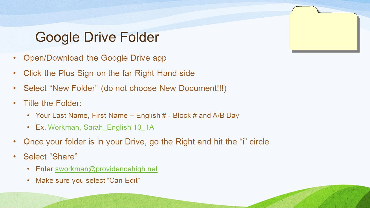 "Google Drive Folder Open/Download the Google Drive app Click the Plus Sign on the far Right Hand side Select ""New Folder"" (do not choose New Document!"