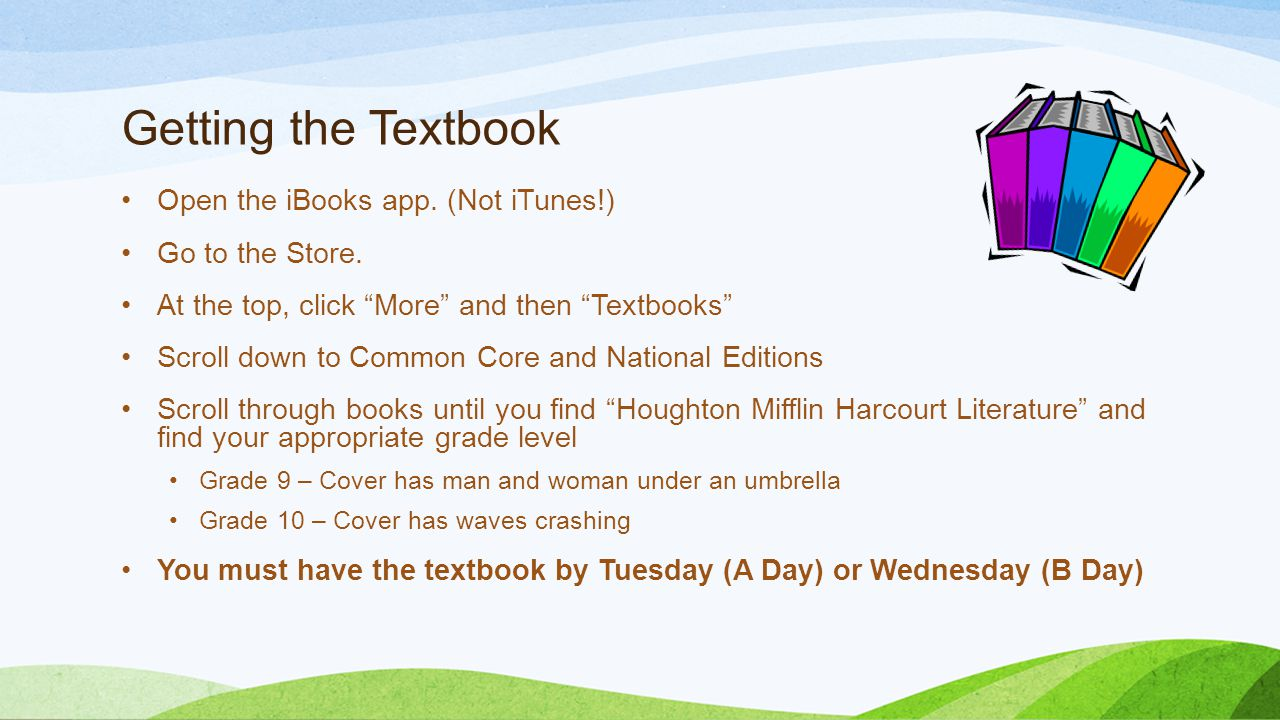 "Getting the Textbook Open the iBooks app. (Not iTunes!) Go to the Store. At the top, click ""More"" and then ""Textbooks"" Scroll down to Common Core and"