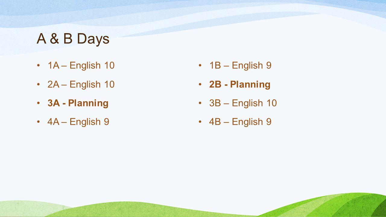 A & B Days 1A – English 10 2A – English 10 3A - Planning 4A – English 9 1B – English 9 2B - Planning 3B – English 10 4B – English 9