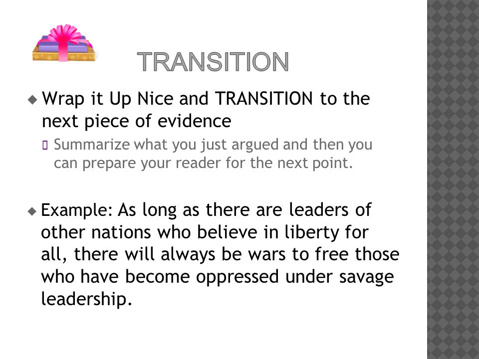  Wrap it Up Nice and TRANSITION to the next piece of evidence Summarize what you just argued and then you can prepare your reader for the next point.