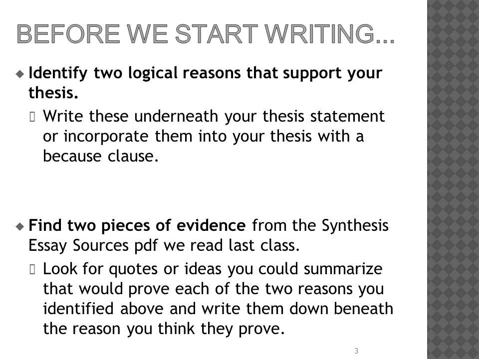  Identify two logical reasons that support your thesis. Write these underneath your thesis statement or incorporate them into your thesis with a beca
