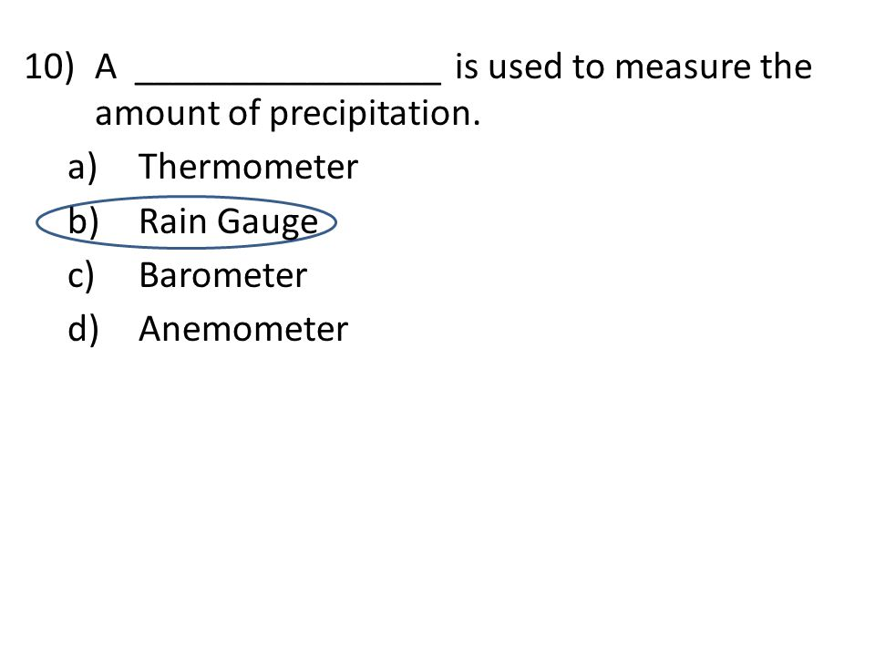 10)A ________________ is used to measure the amount of precipitation.