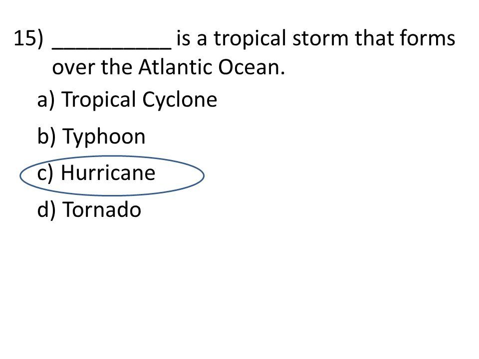 15)__________ is a tropical storm that forms over the Atlantic Ocean.