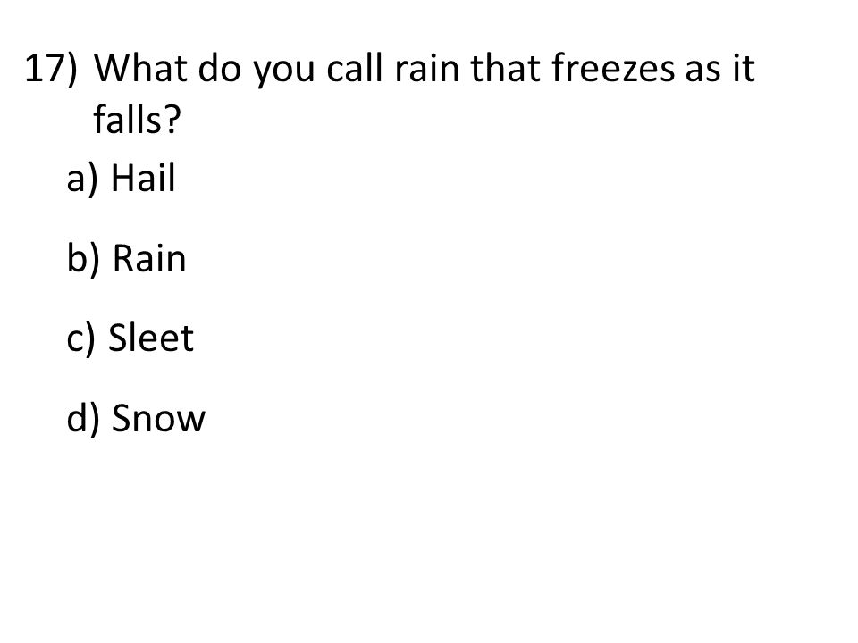 17)What do you call rain that freezes as it falls a) Hail b) Rain c) Sleet d) Snow