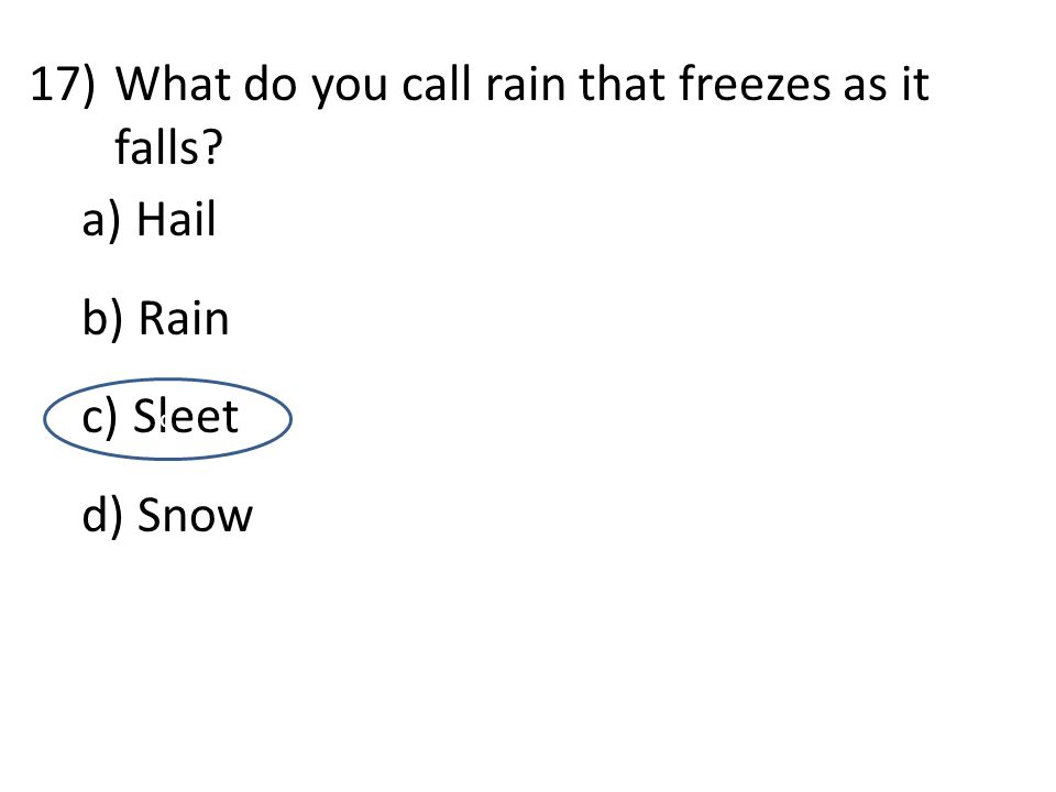 17)What do you call rain that freezes as it falls a) Hail b) Rain c) Sleet d) Snow d