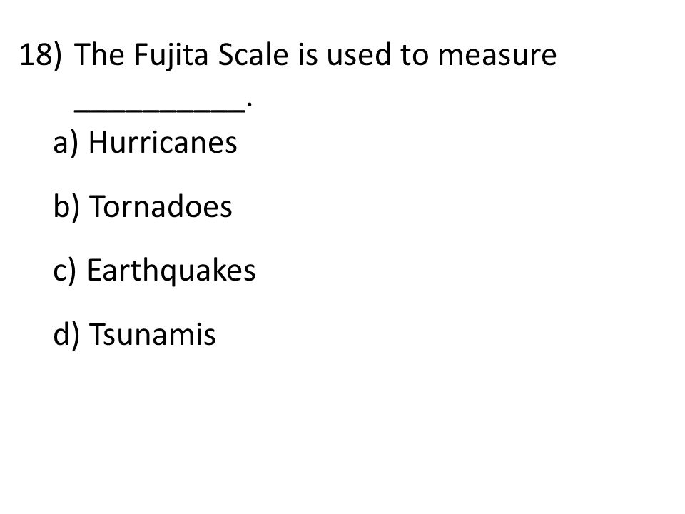 18)The Fujita Scale is used to measure __________.