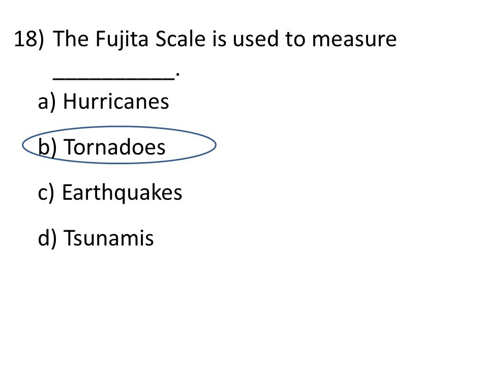 d 18)The Fujita Scale is used to measure __________.