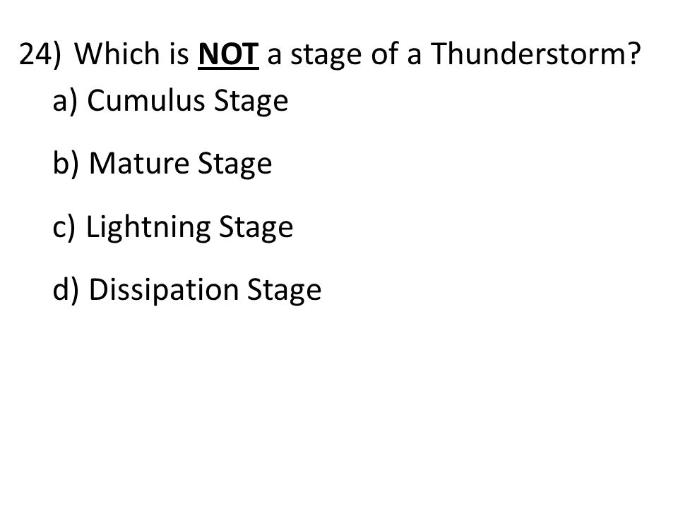 24)Which is NOT a stage of a Thunderstorm.