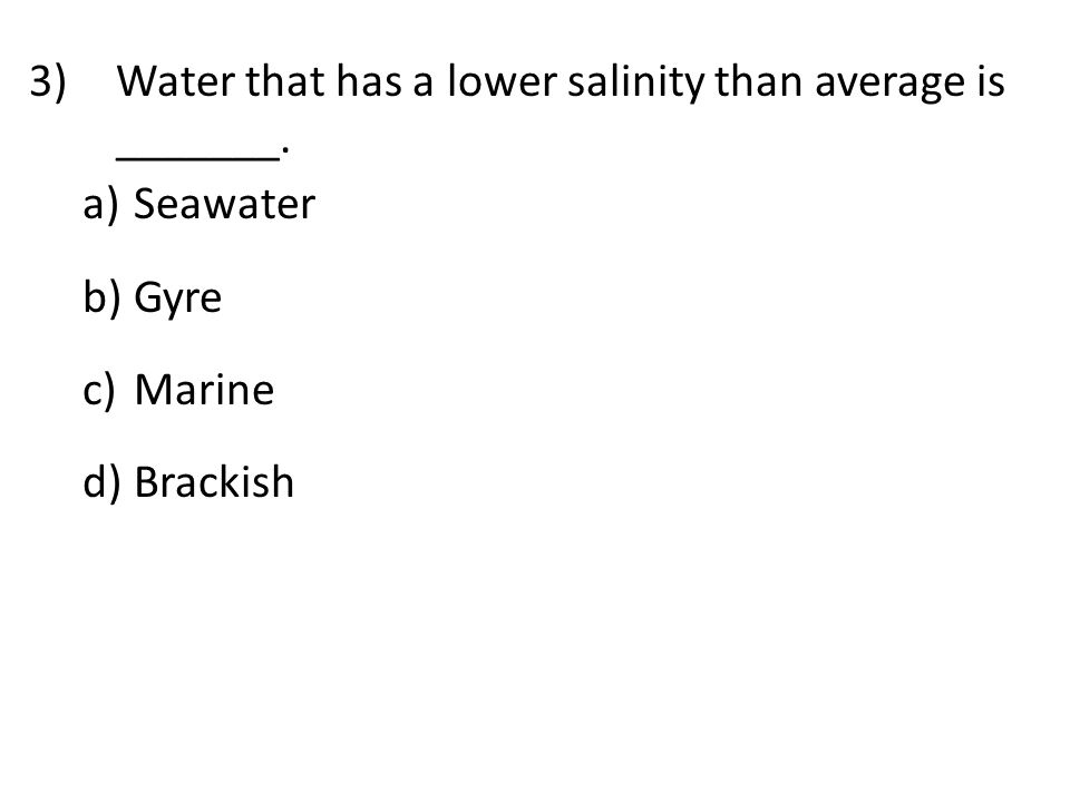 3)Water that has a lower salinity than average is _______.