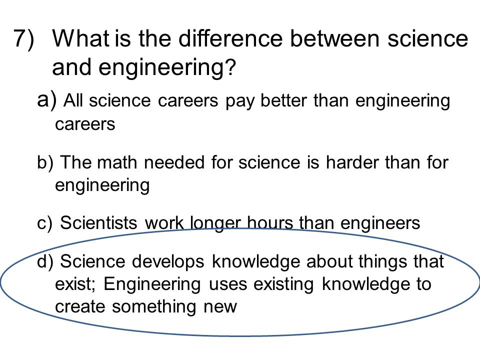 7)What is the difference between science and engineering .