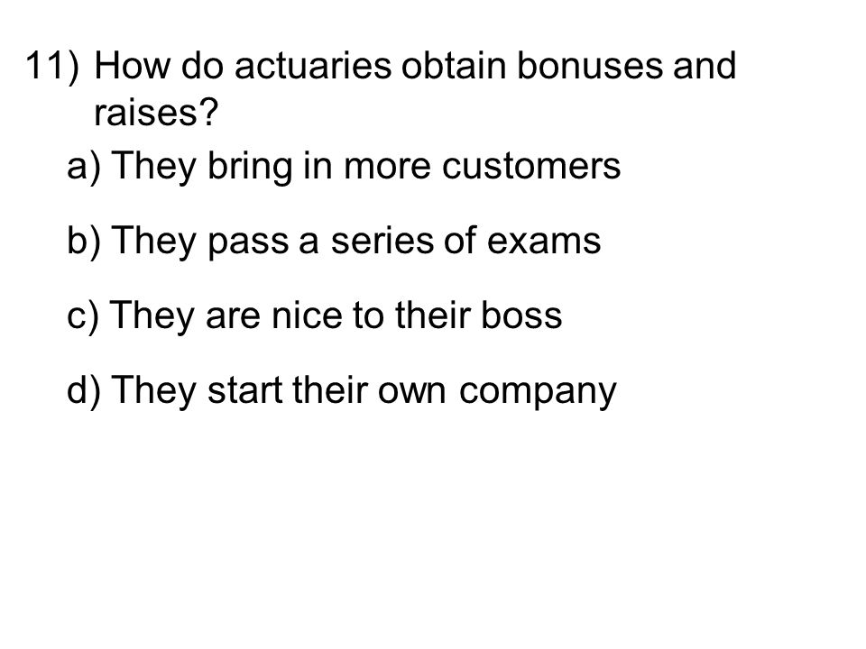 11)How do actuaries obtain bonuses and raises.