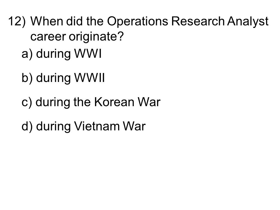 12)When did the Operations Research Analyst career originate.