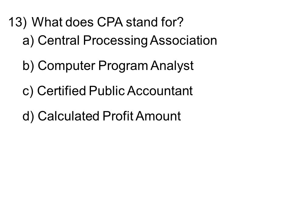 13)What does CPA stand for.