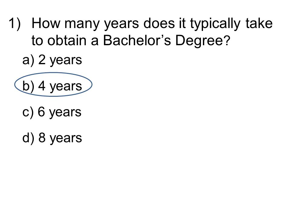 1)How many years does it typically take to obtain a Bachelor's Degree .