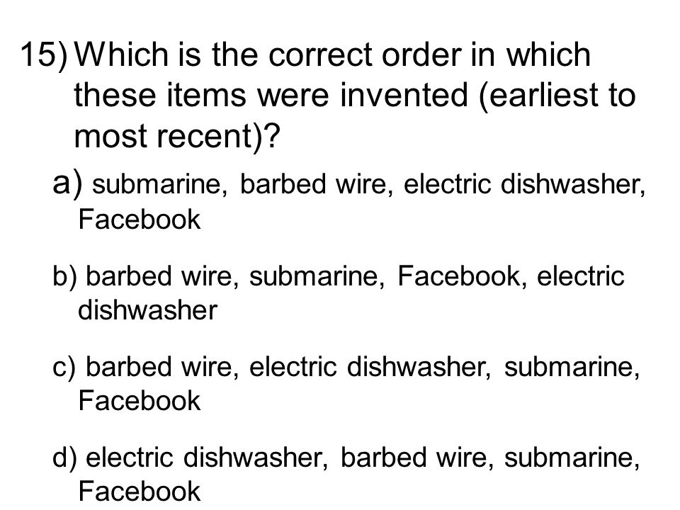 15)Which is the correct order in which these items were invented (earliest to most recent).