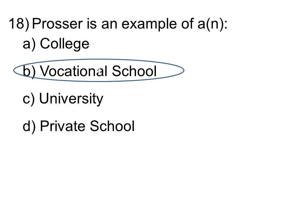18)Prosser is an example of a(n): a) College b) Vocational School c) University d) Private School d