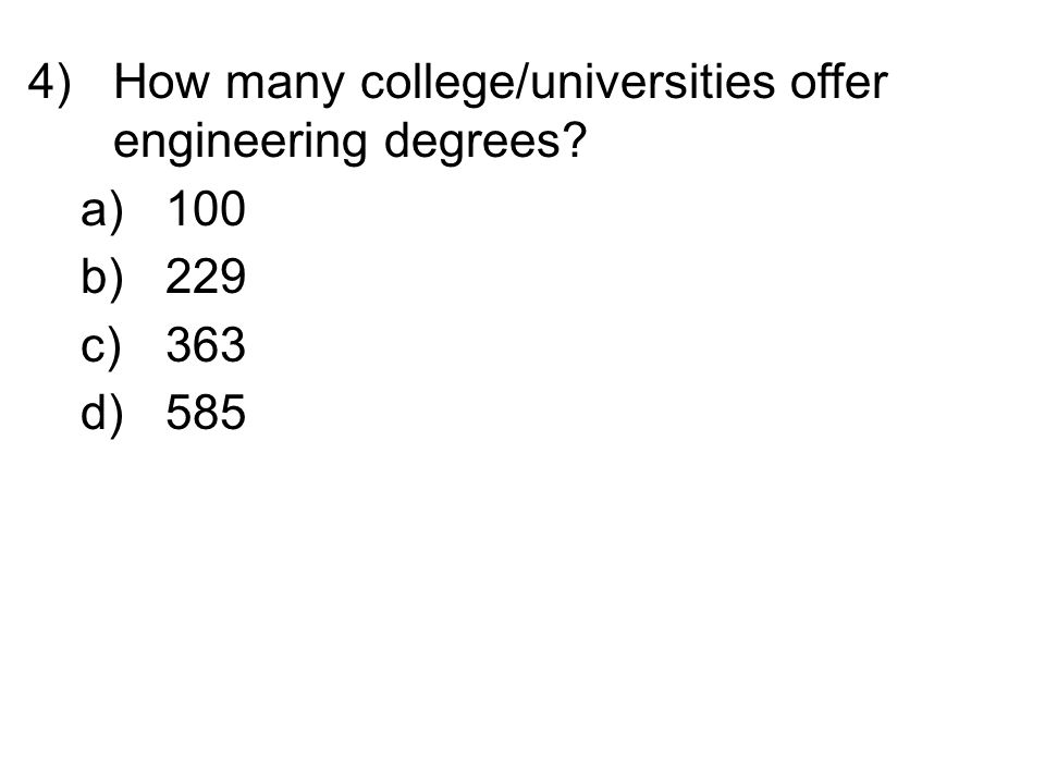 4)How many college/universities offer engineering degrees? a)100 b)229 c)363 d)585