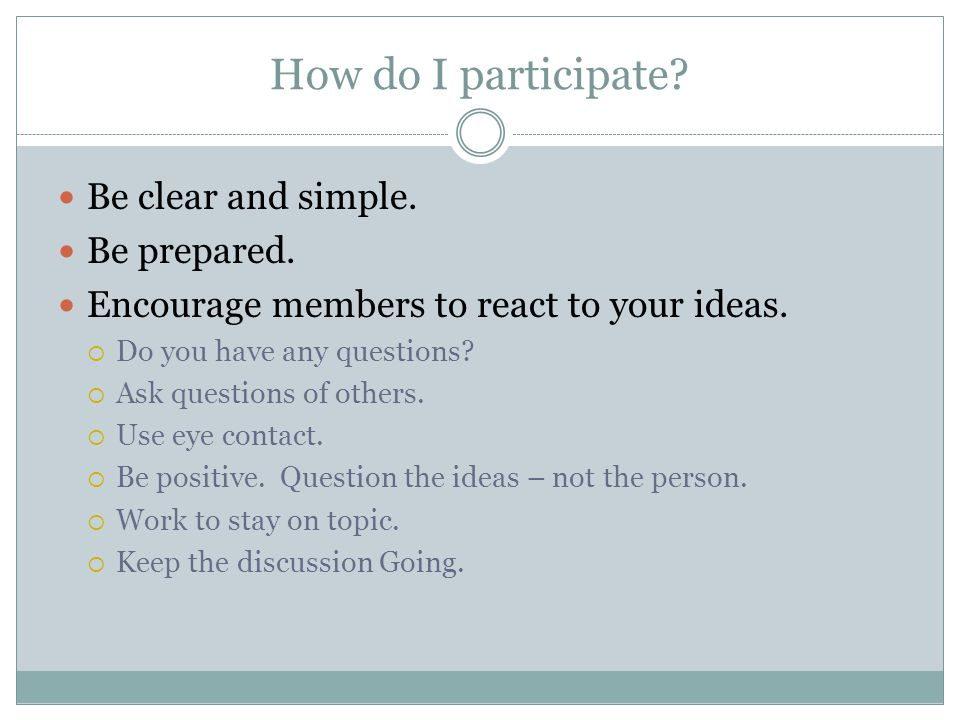 How do I participate. Be clear and simple. Be prepared.
