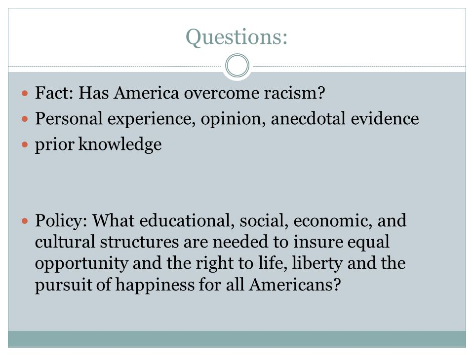 Questions: Fact: Has America overcome racism.